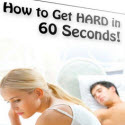 How To Get A Hard, Firm Erection In Only 60 Seconds